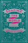 Image for Shaping the world  : 40 historical heroes in verse