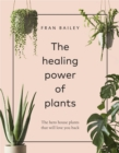 Image for The healing power of plants  : the hero house plants that will love you back