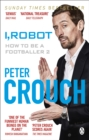 Image for I, robot  : how to be a footballer 2