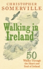 Image for Walking in Ireland  : 50 walks through the heart and soul of Ireland
