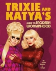 Image for Trixie & Katya's guide to modern womanhood