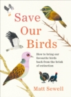 Image for Save Our Birds : How to bring our favourite birds back from the brink of extinction