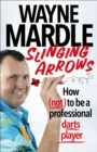 Image for Slinging arrows  : how (not) to be a professional darts player