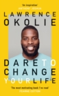 Image for Dare to change your life