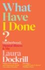 Image for What have I done?  : motherhood, mental illness & me