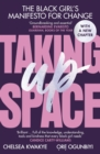 Image for Taking up space  : the black girl's manifesto for change