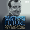 Image for The hitchhiker's guide to the future  : Douglas Adams and the digital world