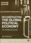 Image for Reconstructing the global political economy  : an analytical guide