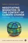 Image for Negotiating Migration in the Context of Climate Change: International Policy and Discourse