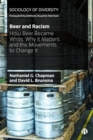 Image for Beer and racism  : how beer became white, why it matters, and the movements to change it.