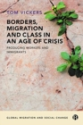 Image for Borders, migration and class in an age of crisis  : producing immigrants and workers