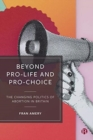 Image for Beyond pro-life and pro-choice  : the changing politics of abortion in Britain