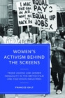 Image for Women's activism behind the screens  : trade unions and gender inequality in the British film and television industries