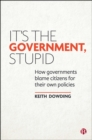 Image for It's the Government, Stupid: How Governments Blame Citizens for Their Own Policies