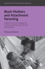 Image for Black mothers and attachment parenting  : a black feminist analysis of intensive mothering in Britain and Canada.
