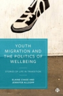 Image for Youth migration and the politics of wellbeing  : stories of life in transition