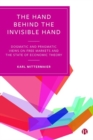 Image for The hand behind the invisible hand  : dogmatic and pragmatic views on free markets and the state of economic theory