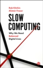Image for Slow Computing: Why We Need Balanced Digital Lives