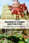 Image for Property, power and politics  : why we need to rethink the world power system