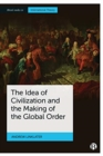 Image for The idea of civilization and the making of the global order