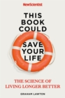 Image for This book could save your life  : the real science of living longer better