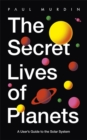 Image for The secret lives of planets  : a user's guide to the solar system