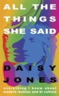 Image for All the things she said  : everything i know about the modern culture of queer women