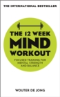 Image for The 12 week mind workout  : training for mental strength and balance