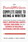 Image for The Poets & Writers complete guide to being a writer  : everything you need to know about craft, inspiration, agents, editors, publishing and the business of building a sustainable writing career