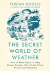 Image for The secret world of weather  : how to read signs in every cloud, breeze, hill, street, plant, animal, and dewdrop