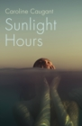 Image for Sunlight Hours : Three women united by the secrets of a river . . .