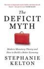 Image for The deficit myth  : modern monetary theory and how to build a better economy