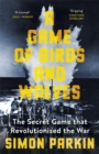 Image for A game of birds and wolves  : the secret game that revolutionised the war