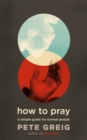 Image for How to pray  : a simple guide for normal people