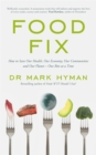Image for Food fix  : how to save our health, our economy, our communities and our planet - one bite at a time