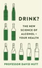 Image for Drink?  : the new science of alcohol + your health