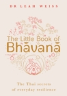 Image for The little book of Bhåavanåa  : the Thai secrets of everyday resilience