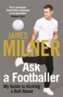 Image for Ask a footballer  : my guide to kicking a ball about