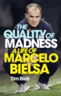 Image for The quality of madness  : a life of Marcelo Bielsa
