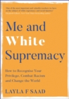 Image for Me and white supremacy  : how to recognise your privilege, combat racism and change the world