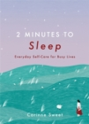 Image for 2 minutes to sleep  : everyday self-care for busy lives