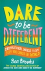 Image for Dare to be Different : Inspirational Words from People Who Changed the World