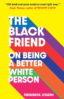Image for The Black friend  : on being a better white person