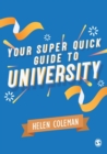 Your super quick guide to university - Coleman, Helen