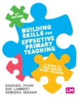 Image for Building Skills for Effective Primary Teaching: A guide to your school based training