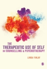 Image for The therapeutic use of self in counselling and psychotherapy