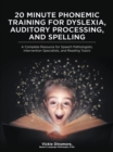 Image for 20 Minute Phonemic Training for Dyslexia, Auditory Processing, and Spelling: A Complete Resource for Speech Pathologists, Intervention Specialists, and Reading Tutors