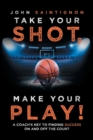 Image for Take Your Shot, Make Your Play! : A Coach'S Key to Finding Success on and off the Court