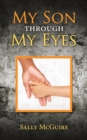 Image for My Son Through My Eyes : Based on a True Story