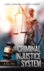 Image for The Criminal Injustice System : A True Story